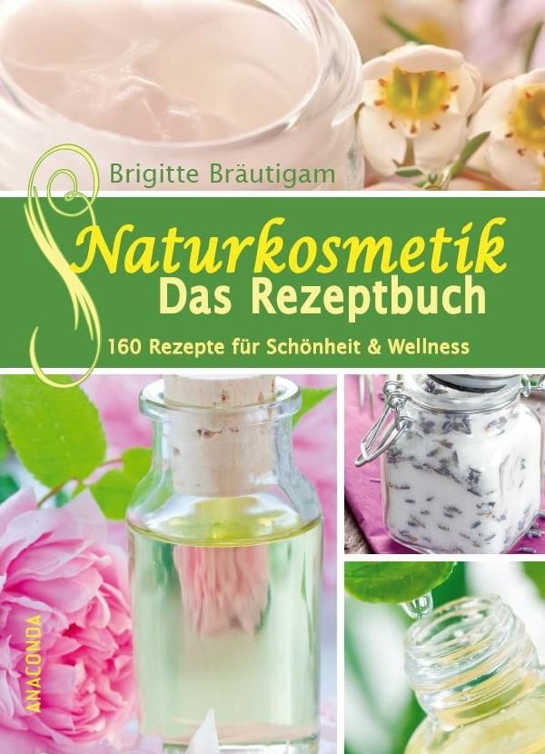 Naturkosmetik Das Rezeptbuch